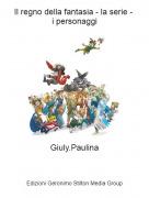 Giuly.Paulina - Il regno della fantasia - la serie - i personaggi
