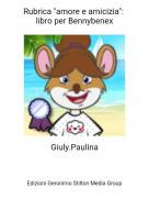 """Giuly.Paulina - Rubrica """"amore e amicizia"""": libro per Bennybenex"""