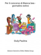 Giuly.Paulina - Per il concorso di Bianca bea - giornalino estivo