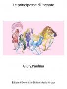 Giuly.Paulina - Le principesse di Incanto