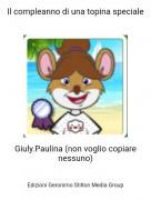 Giuly.Paulina (non voglio copiare nessuno) - Il compleanno di una topina speciale