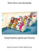 Giuly.Paulina (aprite per favore) - Devo farvi una domanda