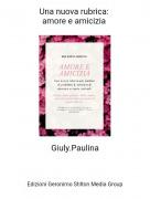Giuly.Paulina - Una nuova rubrica: amore e amicizia