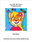 Ratoblan - La vida de LauraPresentación