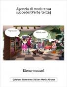 Elena-mouse! - Agenzia di moda:cosa succede?(Parte terza)