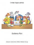 Solilena Rini - I miei topo-amici