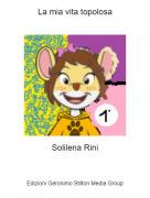 Solilena Rini - La mia vita topolosa
