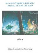 Milena - Io so proteggermi dai bulli e nessuno mi farà del male.