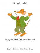 Fangirl lovebooks and animals - Sono tornata!