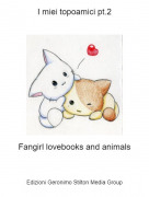Fangirl lovebooks and animals - I miei topoamici pt.2