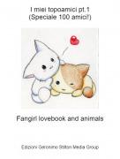 Fangirl lovebook and animals - I miei topoamici pt.1(Speciale 100 amici!)