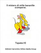 Topalex10 - Il mistero di mille bananille scomparse.