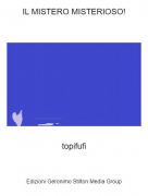 topifufi - IL MISTERO MISTERIOSO!