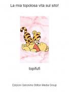 topifufi - La mia topolosa vita sul sito!