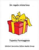 Topetto Formaggioso - Un regalo misterioso