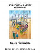 Topella Formaggiella - SEI PRONTO A PARTIRE GERONIMO?