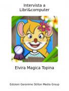 Elvira Magica Topina - Intervista aLibri&computer