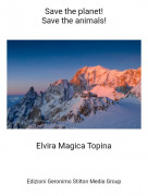 Elvira Magica Topina - Save the planet!Save the animals!