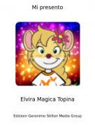 Elvira Magica Topina - Mi presento