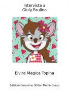 Elvira Magica Topina - Intervista aGiuly.Paulina