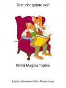 Elvira Magica Topina - Test: che gelato sei?