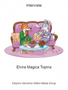 Elvira Magica Topina - Interviste