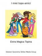 Elvira Magica Topina - I miei topo-amici