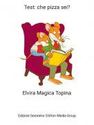 Elvira Magica Topina - Test: che pizza sei?