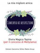 Elvira Magica Topina(per il concorso di Mellytama) - La mia migliore amica