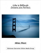 ·Miles West· - ·Life is Difficult··Dreams are Perfect·