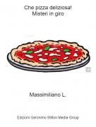 Massimiliano L. - Che pizza deliziosa!Misteri in giro