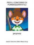 gergossip - PER IL CONCORSO DI FORMAGGIARTA N.2