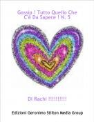 Di Rachi !!!!!!!!!! - Gossip ! Tutto Quello Che C'è Da Sapere ! N. 5