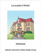 Isomause - La scuola è finita!