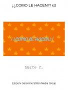 Maite C. - ¡¿COMO LE HACEN?! xd