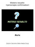 Maite - Misterio resuelto ✡personajes confirmados✡