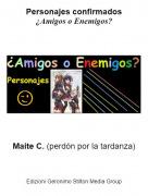 Maite C. (perdón por la tardanza) - Personajes confirmados¿Amigos o Enemigos?