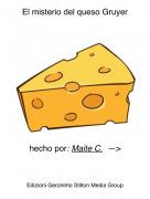 hecho por: Maite C. —> - El misterio del queso Gruyer