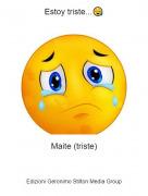 Maite (triste) - Estoy triste...😪