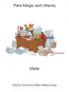 Maite - Para Maigic worl (María)