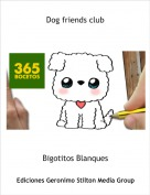 Bigotitos Blanques - Dog friends club