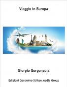 Giorgio Gorgonzola - Viaggio in Europa