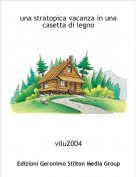 vilu2004 - una stratopica vacanza in una casetta di legno