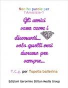 T.C.g. per Topella ballerina - Non ho parole per l'Amicizia-1