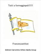 Francescastilton - Tutti a formaggiopoli!!!!!