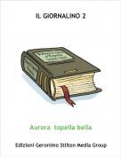Aurora  topella bella - IL GIORNALINO 2