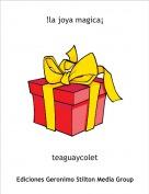 teaguaycolet - !la joya magica¡