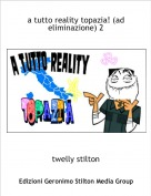twelly stilton - a tutto reality topazia! (ad eliminazione) 2