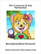 Bennybenex@Asia Pannacotta - Per il concorso di Asia Pannacotta!