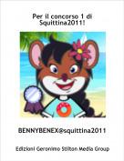 BENNYBENEX@squittina2011 - Per il concorso 1 di Squittina2011!